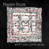 Won't You Come Away by Maggie Boyle