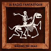 Waking the Dead by El Radio Fantastique
