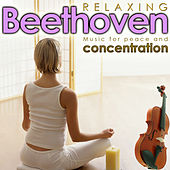 Relaxing Beethoven. Music for Peace and Concentration by Various Artists