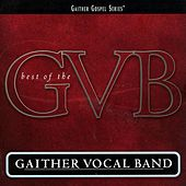 Best of the Gaither Vocal Band by Bill & Gloria Gaither