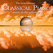 The Most Relaxing Classical Piano Music In The Universe by Various Artists
