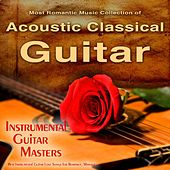 The Most Romantic Music Collection of Acoustic Classical Guitar, Best Instrumental Guitar Love Songs for Romance, Massage... by Instrumental Guitar Masters