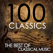 100 Classics: The Best Of Classical Music by Various Artists