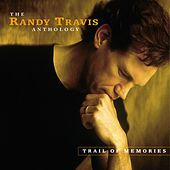 Trail Of Memories:  The Randy Travis Anthology by Randy Travis