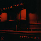 BEGBORROWSTEEL by Count Bass D