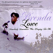 Somebody Somewhere Was Praying For Me by Brenda Lowe
