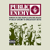 Power To The People And The Beats - Public Enemy's Greatest Hits by Public Enemy