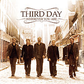 Wherever You Are by Third Day