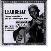 Leadbelly Vol. 5 1939-1947 by Leadbelly