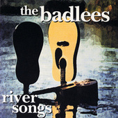 River Songs by The Badlees