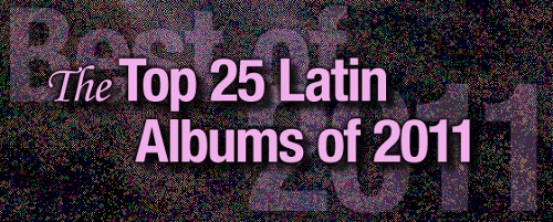 The Top 25 Latin Albums of 2011