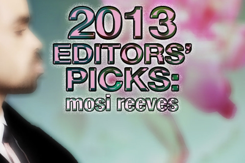 Mosi Reeves' Top 50 Tracks of 2013