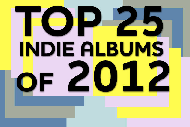 Top 25 Indie Albums of 2012