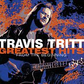 Greatest Hits - From The Beginning by Travis Tritt