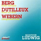 Berg, A.: Lyric Suite / Dutilleux, H.: Ainsi La Nuit / Webern, A.: Langsamer Satz by Ludwig Quartet