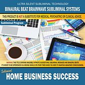 Home Business Success by Binaural Beat Brainwave Subliminal Systems
