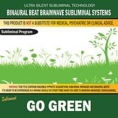 Go Green by Binaural Beat Brainwave Subliminal Systems