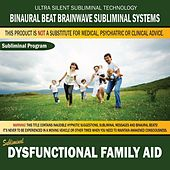 Dysfunctional Family Aid by Binaural Beat Brainwave Subliminal Systems
