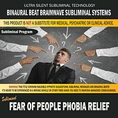 Fear of People Phobia Relief by Binaural Beat Brainwave Subliminal Systems
