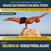 Equilibrium Aid: Increase Physical Balance by Binaural Beat Brainwave Subliminal Systems