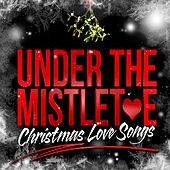 Under the Mistletoe - Christmas Love Songs by Various Artists