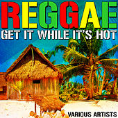 Reggae: Get It While It's Hot by Various Artists