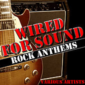 Wired for Sound: Rock Anthems by Various Artists