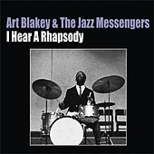 I Hear a Rhapsody by Art Blakey
