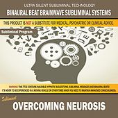 Overcoming Neurosis by Binaural Beat Brainwave Subliminal Systems
