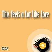 This Feels a Lot Like Love - Single by Off the Record