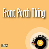 Front Porch Thing - Single by Off the Record