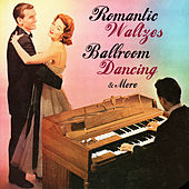 Romantic Waltzes, Ballroom Dancing & More by Various Artists