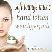 Soft Lounge Music, Hand Lotion Weichgespült, Vol. 1 (The Beauty of Lounge and Mushy Chill Out) by Various Artists