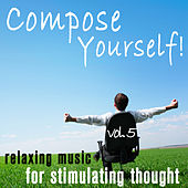 Compose Yourself! - Relaxing Music to Stimulate Thought - Vol. 5 by Various Artists