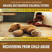 Recovering from Child Abuse by Binaural Beat Brainwave Subliminal Systems