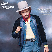 His Epic Hits: The First 11 (To Be Continued...) by Merle Haggard