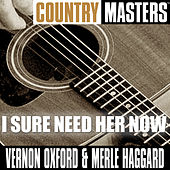 Country Masters: I Sure Need Her Now by Vernon Oxford
