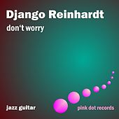 Don't Worry - Jazz Guitar by Django Reinhardt