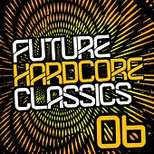 Future Hardcore Classics Vol. 6 - EP by Various Artists