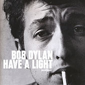 Have A Light by Bob Dylan