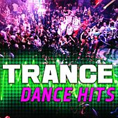 Trance Dance Hits - 101 Top Edm Rave, Psy Trance, Hard Dance, Electronica, Tech House, Techno Anthems by Various Artists