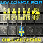 My Songs for Malmö, Vol. 8, Chill Out Edition (Meine Songs Für Malmö, Top 10 Chill Out) by Various Artists