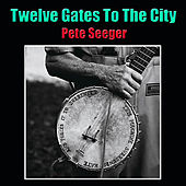 Twelve Gates To The City (Live) by Pete Seeger