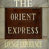 The Orient Express Lounge Experience 2013 (A Voyage Into Ambient and Chill Out) by Various Artists