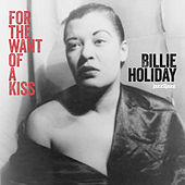 For the Want of a Kiss by Billie Holiday
