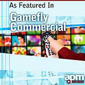 As Featured in Gamefly Commercial - Single by APM Music
