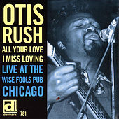 All Your Love I Miss Loving - Live At The Wise Fools Pub, Chicago von Otis Rush