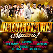 Bachatéame Mamá ! by Various Artists