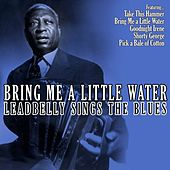 Bring Me a Little Water - Leadbelly Sings the Blues by Leadbelly
