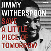 Save a Little Piece of Tomorrow by Jimmy Witherspoon